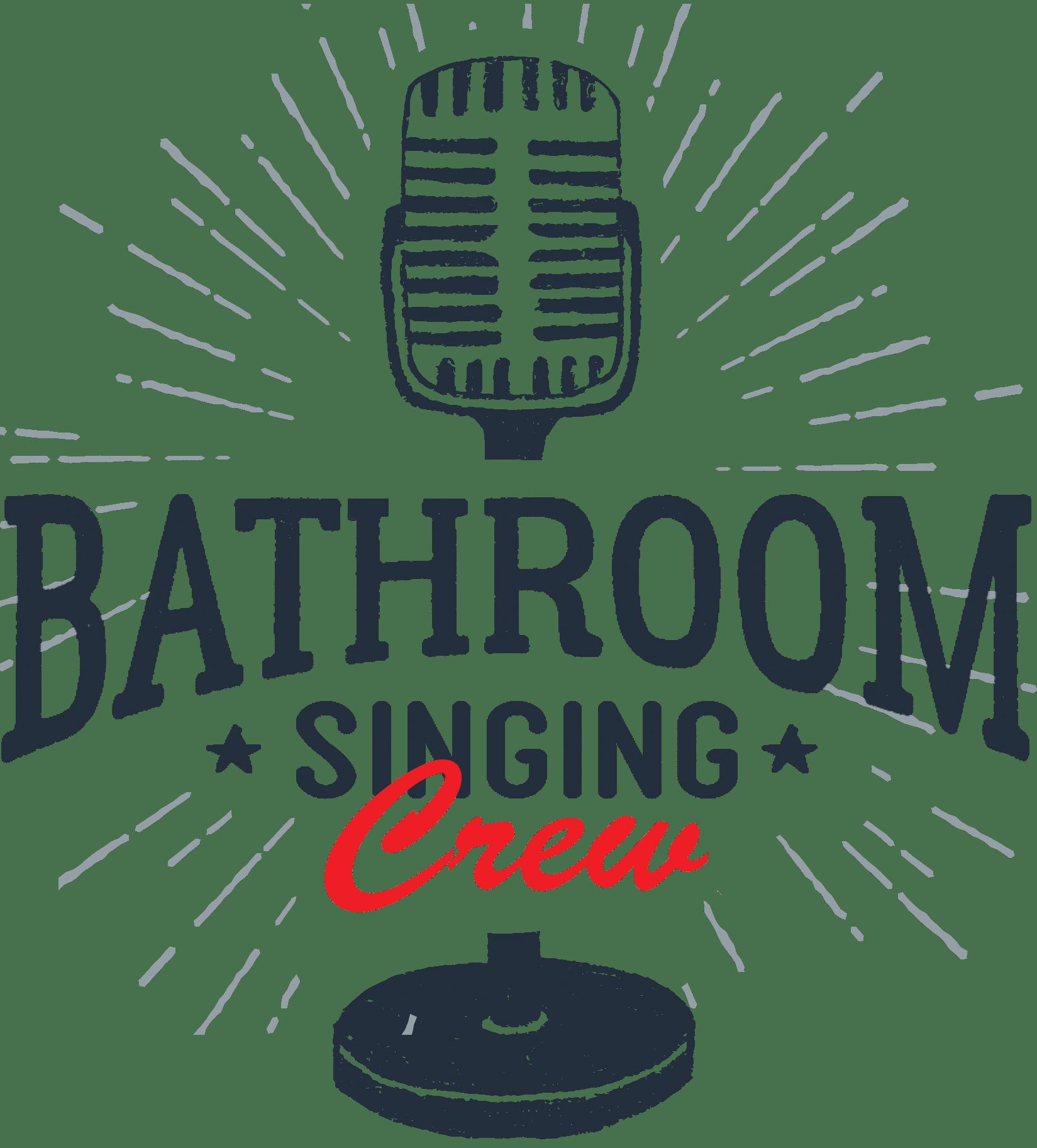 Bathroom Singing Crew